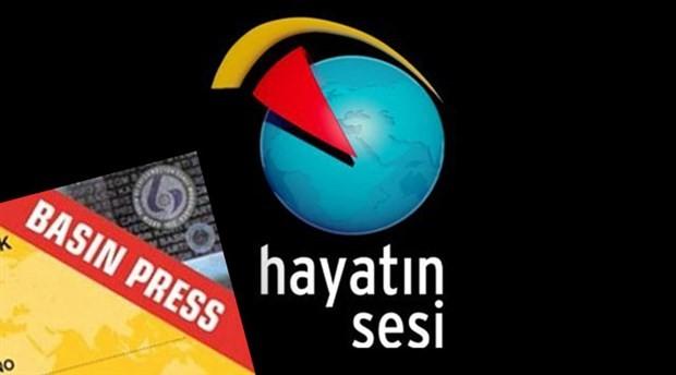 Hayatın Sesi çalışanlarının basın kartı iptal edildi