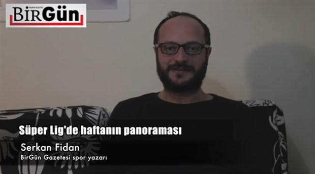 Serkan Fidan ile haftanın panoraması: Bruma etkisi