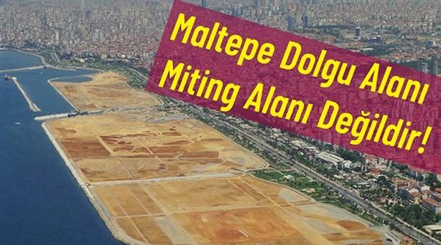 Maltepe platformu: 'Dolgu alanında miting yapılamaz'