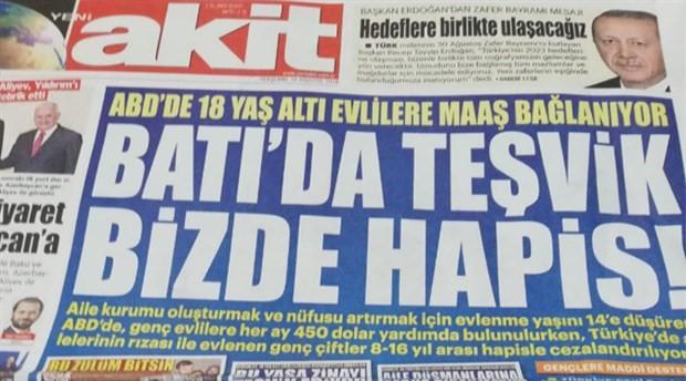 """Gerici Akit, manşetinde çocuk evliliğini savundu: """"Batı'da teşvik, bizde hapis"""""""