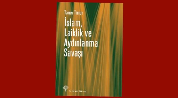 """Prof. Dr. Taner Timur'dan yeni kitap: """"İslam, Laiklik ve Aydınlanma Savaşı"""""""