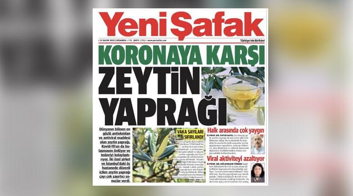 Yeni Şafak'tan bilimi hiçe sayan manşet: 'Koronaya karşı zeytin yaprağı'