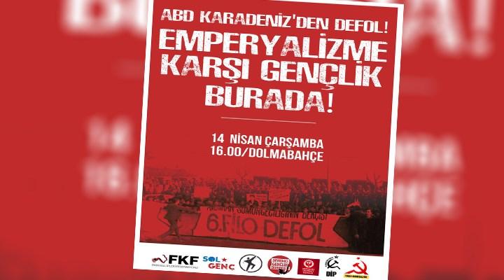 Gençlik örgütlerinden emperyalizme karşı eylem çağrısı: ABD Karadeniz'den defol!