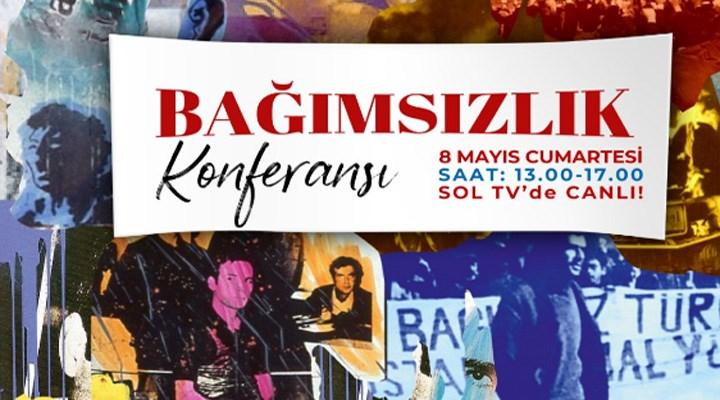 SOL Parti, 'Tam Bağımsız Türkiye için Bağımsızlık Konferansı' düzenliyor