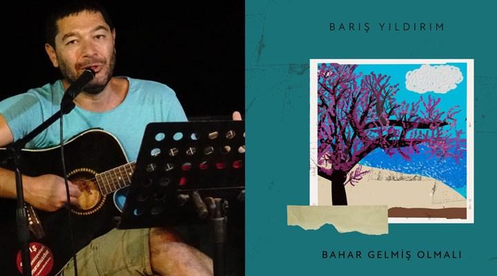 """Barış Yıldırım'ın """"Bahar Gelmiş Olmalı"""" albümü dinleyiciyle buluştu"""
