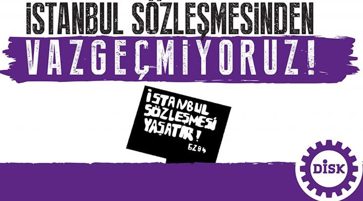 DİSK: İstanbul Sözleşmesi kararı geri çekilmedikçe Meclis Araştırma Komisyonu'na katılmayacağız