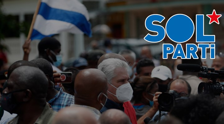 SOL Parti: Emperyalizme karşı Küba'nın, devrimin ve sosyalizmin yanındayız