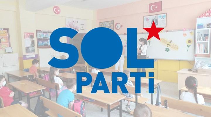 SOL Parti: MEB yüz yüze eğitim için koşulları sağlamak yerine vitrinini yenilemekle meşgul