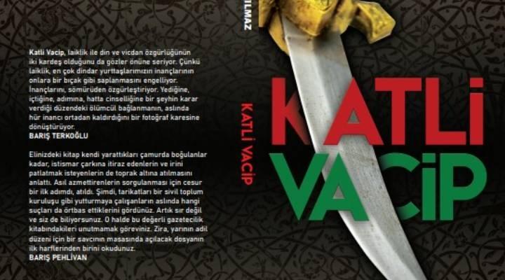 """""""Katli Vacip; Tarikatların Sır Cinayet Dosyaları"""" kitabı çıktı"""