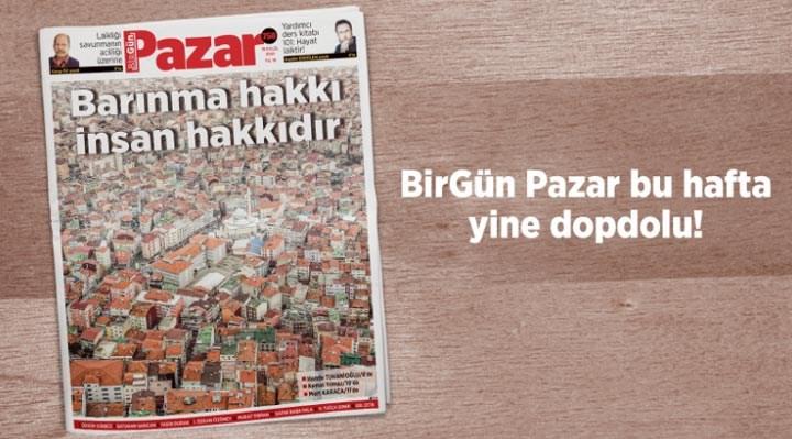 BirGün Pazar, 'Kira ve barınma hakkı' dosyasıyla yarın gazetenizle birlikte