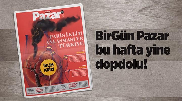 """BirGün Pazar, bu hafta """"Paris İklim Anlaşması ve Türkiye"""" dosyasıyla bayilerde"""