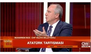 İnce: Bugüne kadar Atatürk demeye neden sakındınız?