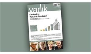 Varlık Dergisi, 'Kentsel ve Kültürel Dönüşüm' kapağıyla yayımlandı