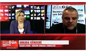 Ankara Gündemi - BirGün Ankara Temsilcisi Yaşar Aydın aktarıyor