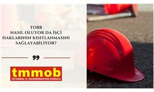 TMMOB İstanbul İl Koordinasyon Kurulu: TOBB nasıl oluyor da işçi haklarının kısıtlanmasını sağlayabiliyor?