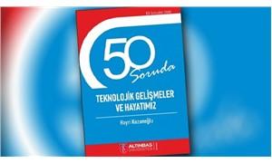 """Hayri Kozanoğlu'ndan """"50 Soruda Teknolojik Gelişmeler ve Hayatımız"""""""