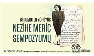 'Bir Umutlu Yürüyüş Nezihe Meriç Sempozyumu', 6-7 Aralık'ta Nilüfer'de