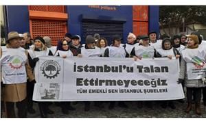 Tüm Emekli Sen İstanbul Şubeleri: İstanbul'u talan ettirmeyeceğiz