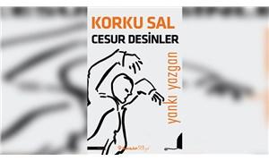 Yankı Yazgan'ın yeni kitabı 'Korku Sal Cesur Desinler' çıktı
