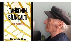 """Yazar Abdullah Akay'ın yeni kitabı """"Tanrı'nın Bilinçaltı"""" çıktı"""