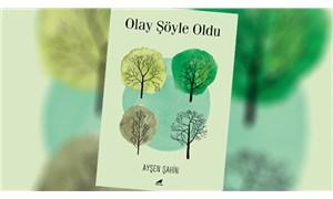 Ayşen Şahin'in yeni kitabı 'Olay Şöyle Oldu' raflardaki yerini aldı