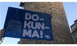 SOL Parti'den Galata Kulesi tepkisi: Restorasyon değil suç!