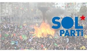 SOL Parti'den Newroz açıklaması: Gerici faşist rejimi 'zalim Dehak'lar gibi yenmeye çağırıyoruz