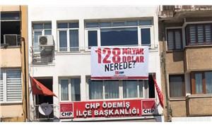 Ödemiş'te CHP'nin '128 milyar dolar nerede?' pankartı indirildi