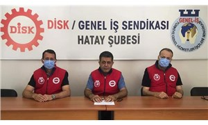 DİSK/Genel-İş Sendikası Hatay Şubesi: Örgütlülüğümüze saldırı başladı
