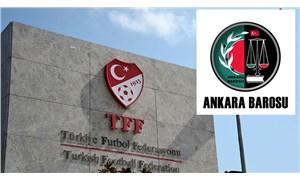 Ankara Barosu'ndan TFF hakkında suç duyurusu