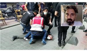 Boğazına bastırılarak gözaltına alınan Bülent Kılıç: İnsanlar tepki vermese oradan cesedim çıkardı