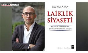 """Murat Akan: """"Laikliğin inşasında  sosyalistlerin inkârı ideolojiktir"""""""