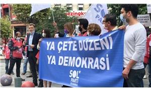"""""""Ya çeteler ya demokrasi"""" diyen SOL Partililere """"Cumhurbaşkanı'na hakaret"""" davası"""