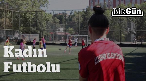 Kadınlar futbolda var olma mücadelesini sürdürüyor
