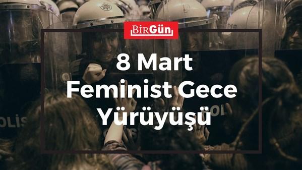 """8 Mart Feminist Gece Yürüyüşü: """"Yaşamak için yıkacağız"""""""