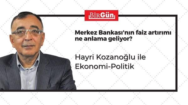 Hayri Kozanoğlu'yla Ekonomi- Politik