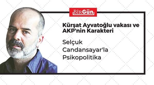 Kürşat Ayvatoğlu vakası ve AKP'nin karakteri