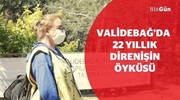 Validebağ'da 22 yıllık direnişin öyküsü