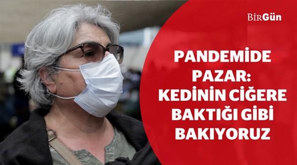 Pandemide pazar: Kedinin ciğere baktığı gibi bakıyoruz