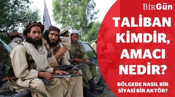 """Taliban kimdir, amacı nedir? """"Taliban'dan antiemperyalist yaratmak tam bir aymazlıktır!"""""""