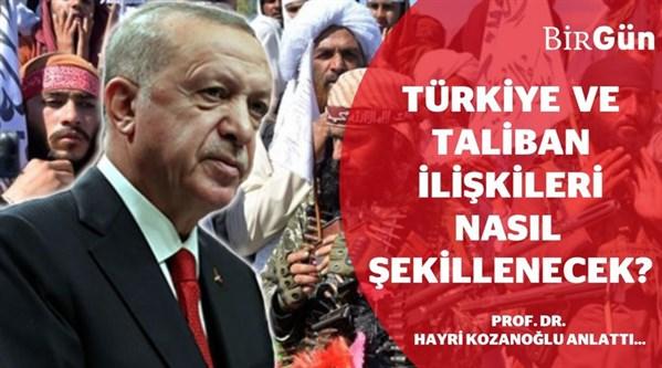 Türkiye ve Taliban ilişkileri nasıl şekillenecek? Türkiye, Taliban'ı tanıyacak mı?