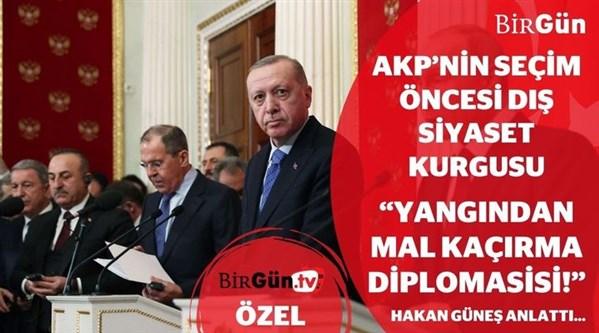 """AKP'nin seçim öncesi dış siyaset kurgusu """"Yangından mal kaçırma diplomasisi"""""""